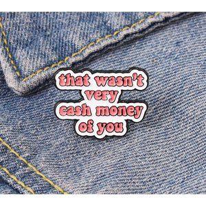 THAT WASN'T CASH MONEY Enamel Pin NEW